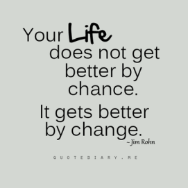 quote-about-your-life-does-not-get-better-by-chance-it-gets-better-by-change
